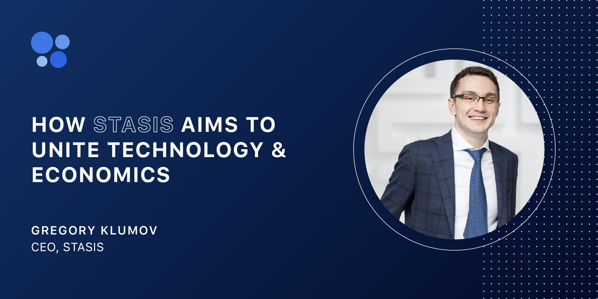 How STASIS Aims To Unite Technology And Economics - Gregory Klumov - CEO, Stasis