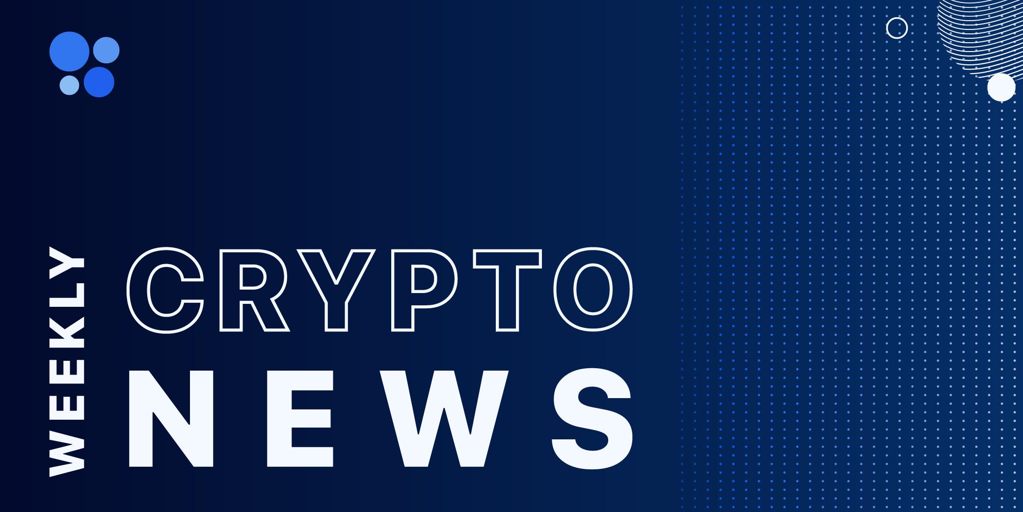 Weekly Crypto News Roundup